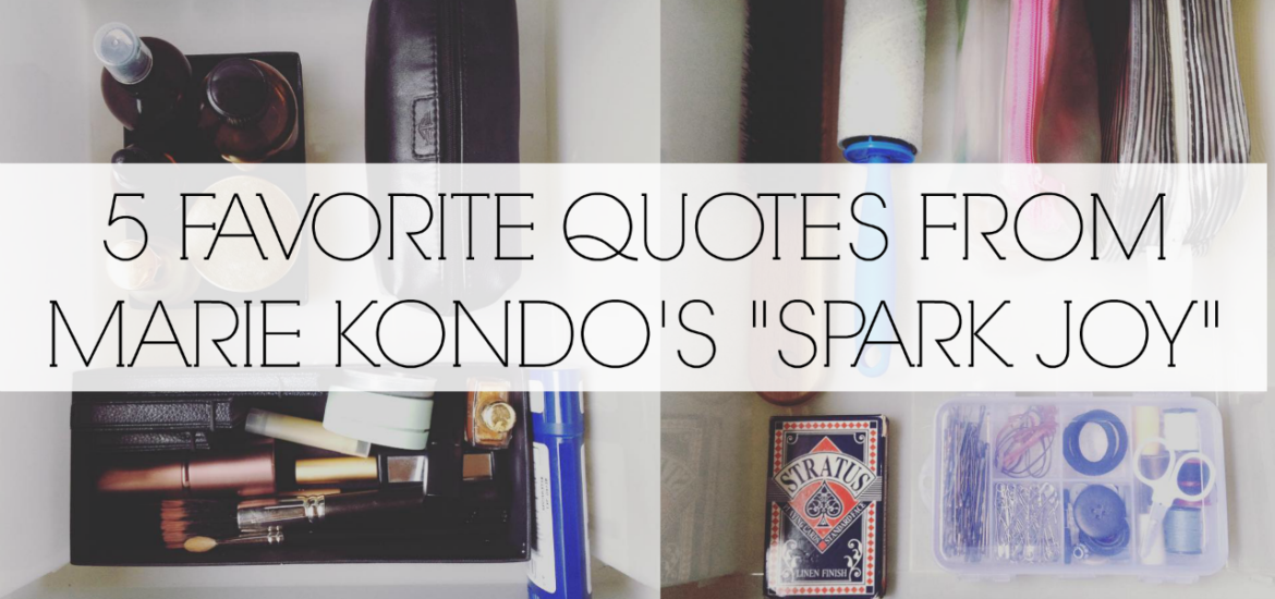 "5 FAVORITE QUOTES FROM KONDO'S ""SPARK JOY"""