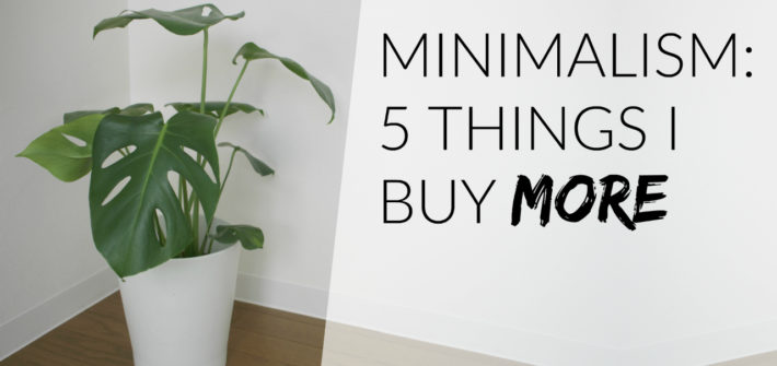 minimalism 5 things I buy more